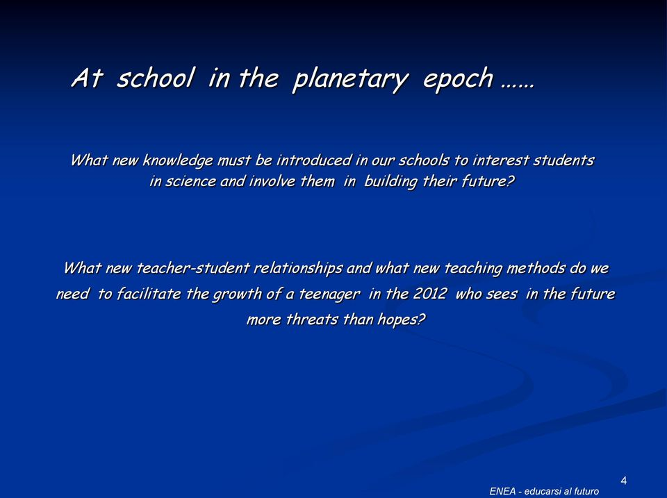 What new teacher-student relationships and what new teaching methods do we need to