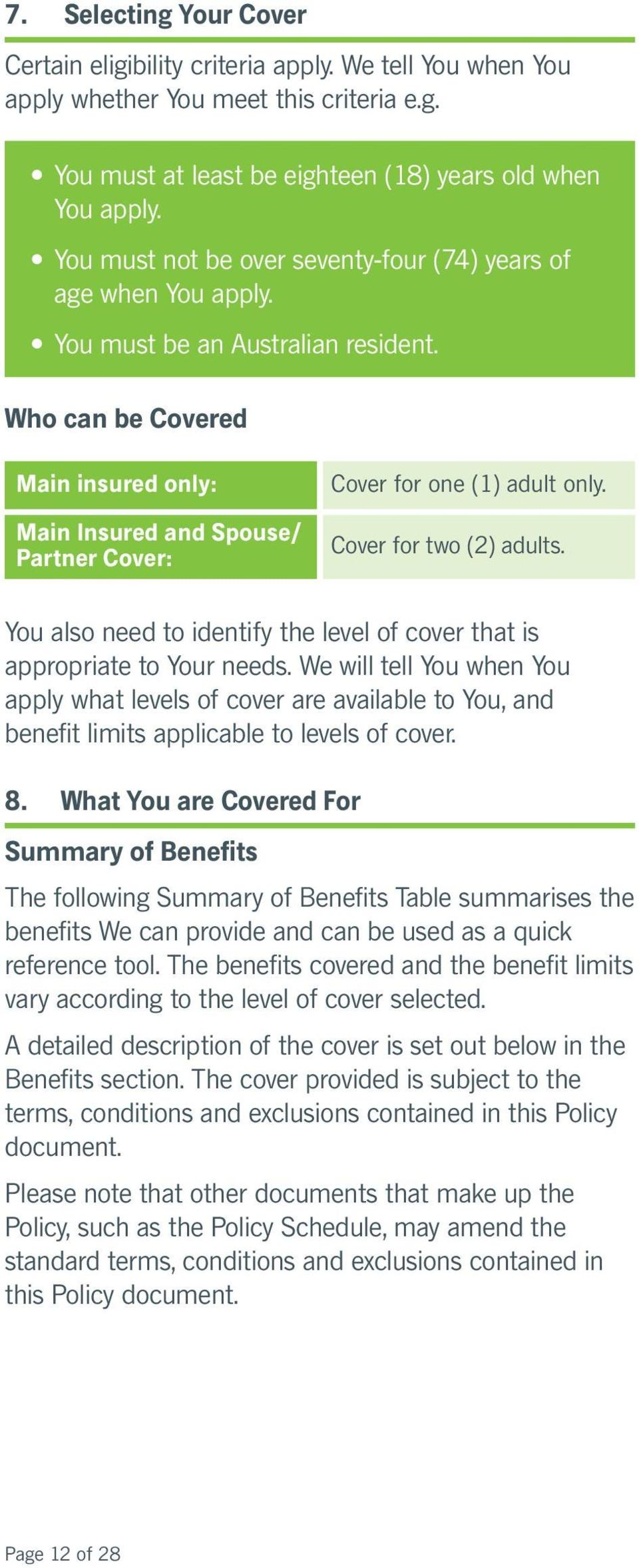 Who can be Covered Main insured only: Main Insured and Spouse/ Partner Cover: Cover for one (1) adult only. Cover for two (2) adults.