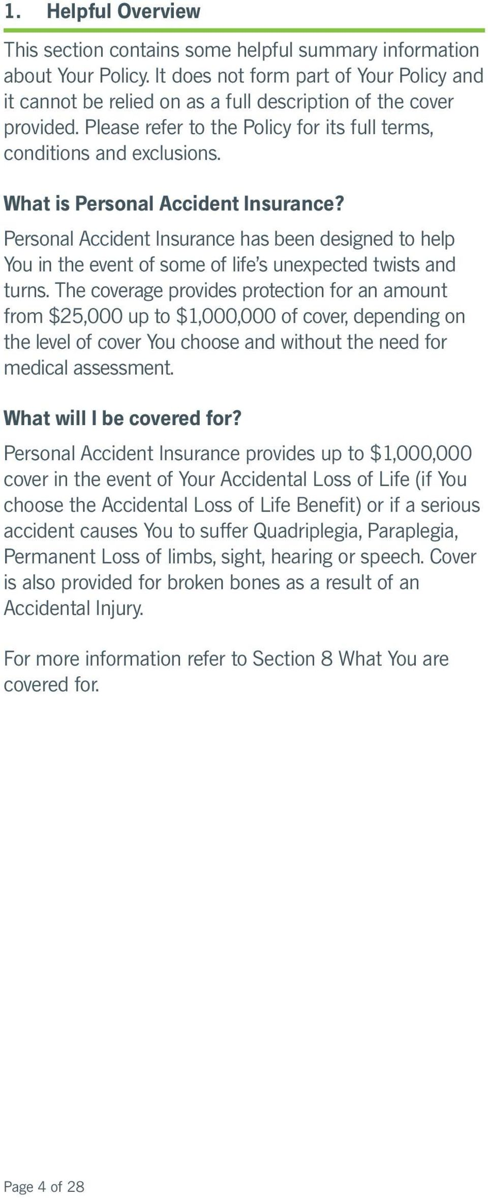 What is Personal Accident Insurance? Personal Accident Insurance has been designed to help You in the event of some of life s unexpected twists and turns.