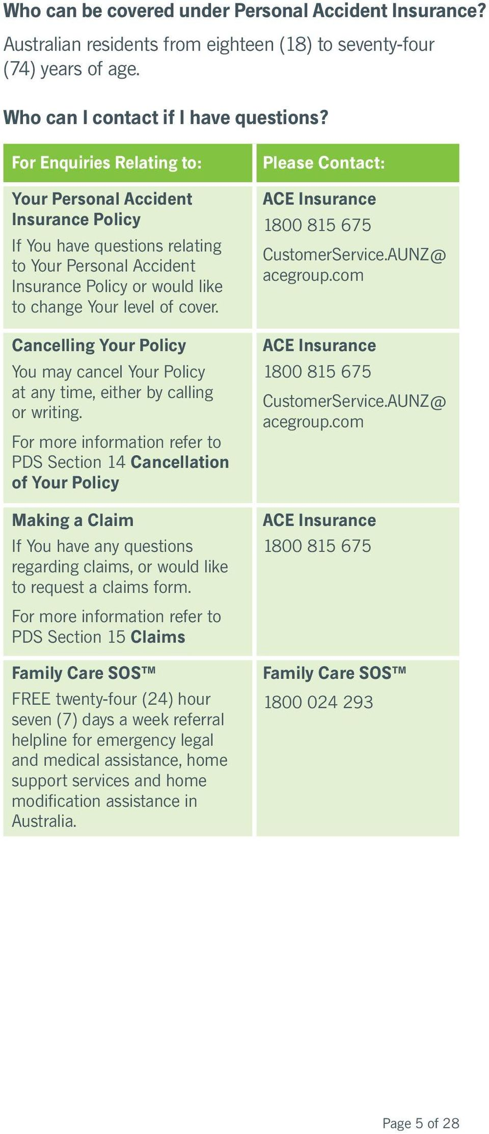 Cancelling Your Policy You may cancel Your Policy at any time, either by calling or writing.