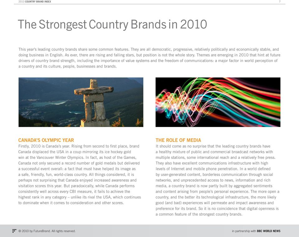 Themes are emerging in 2010 that hint at future drivers of country brand strength, including the importance of value systems and the freedom of communications: a major factor in world perception of a