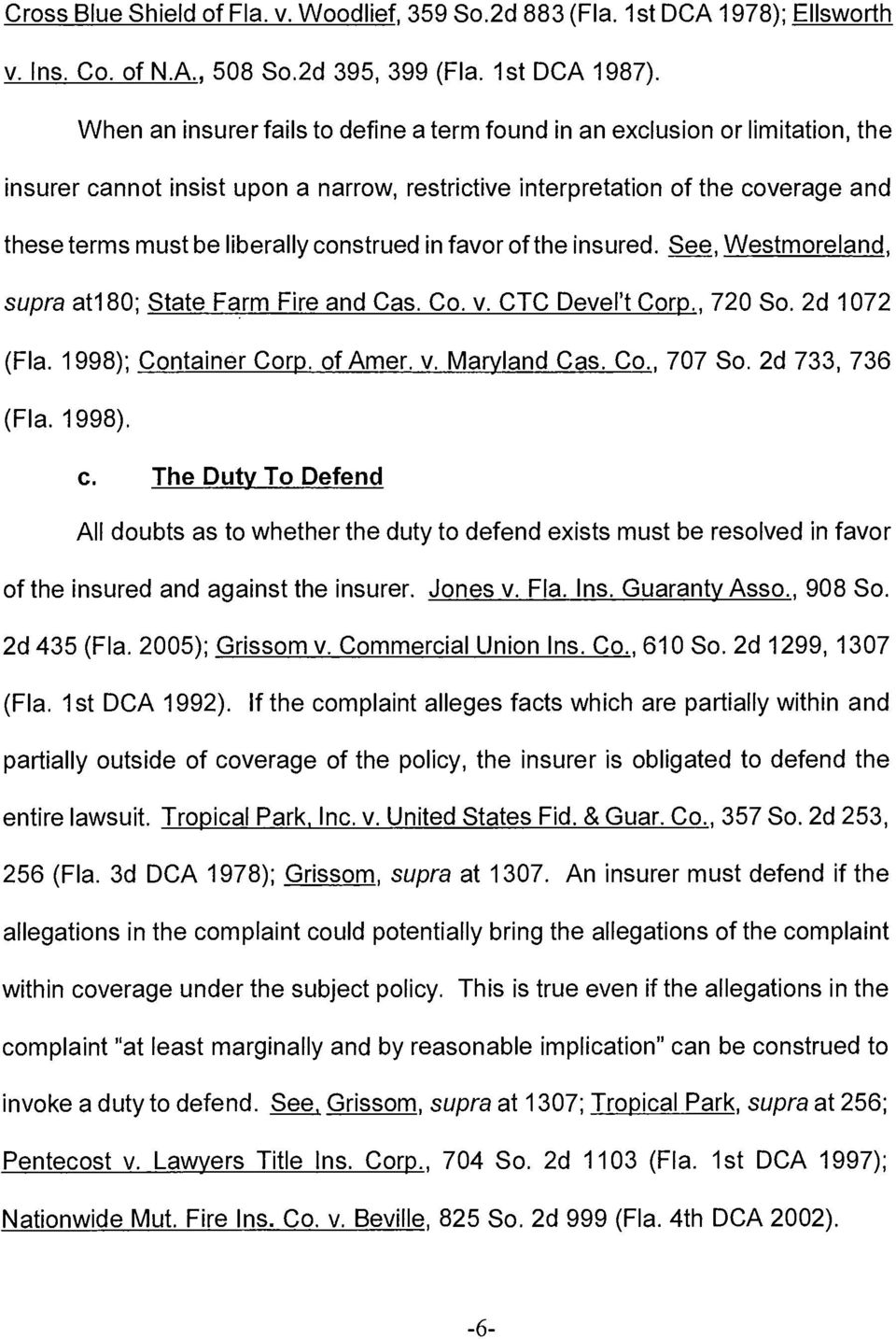 construed in favor of the insured. See, Westmoreland, supra atl8o; State Farm Fire and Cas. Co. v. CTC Devel't Corp., 720 So. 2d 1072 (Fla. 1998); Container Corp. of Amer. v. Maryland Cas. Co., 707 So.