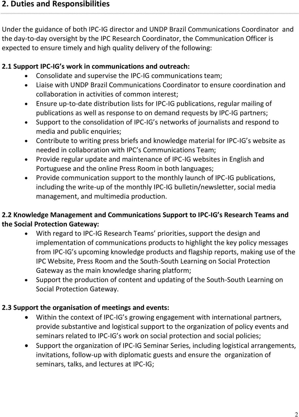 1 Support IPC-IG s work in communications and outreach: Consolidate and supervise the IPC-IG communications team; Liaise with UNDP Brazil Communications Coordinator to ensure coordination and