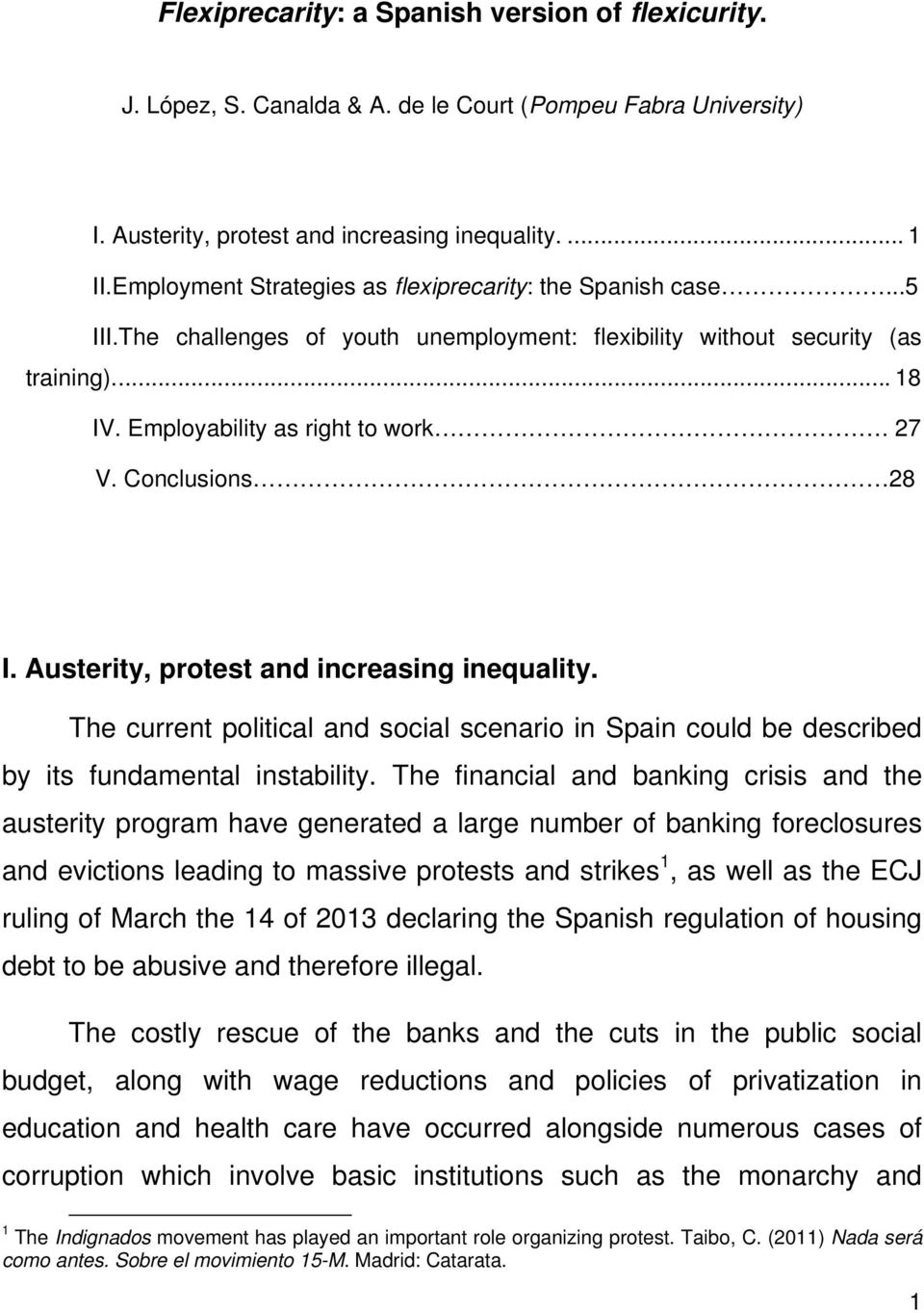 Conclusions 28 I. Austerity, protest and increasing inequality. The current political and social scenario in Spain could be described by its fundamental instability.
