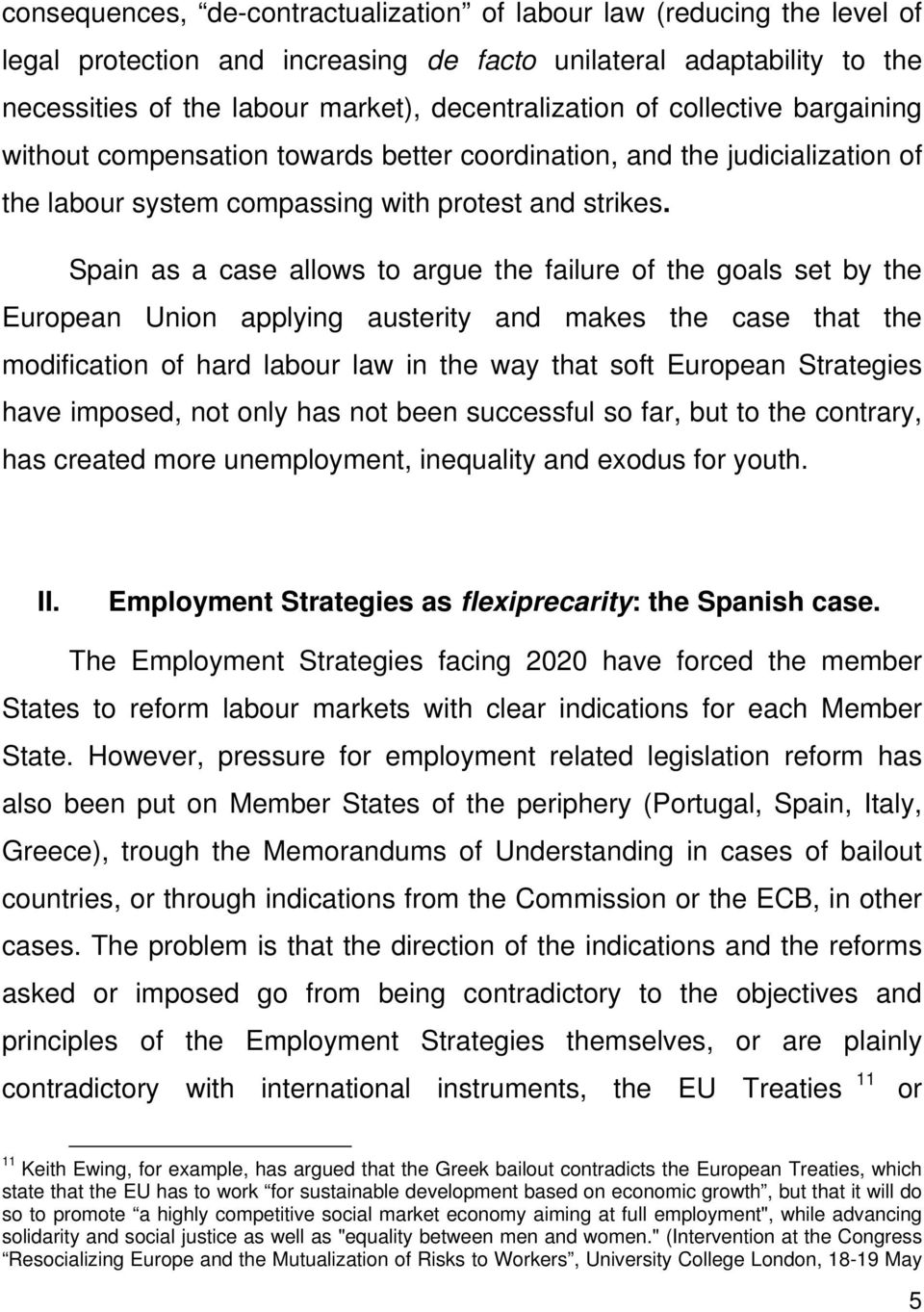 Spain as a case allows to argue the failure of the goals set by the European Union applying austerity and makes the case that the modification of hard labour law in the way that soft European