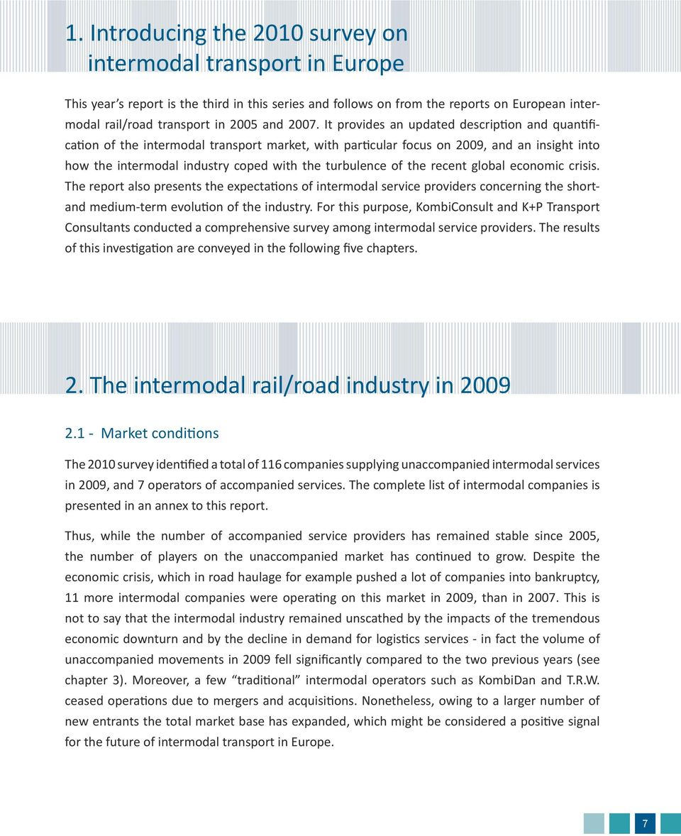 turbulence of the recent global economic crisis. The report also presents the expectations of intermodal service providers concerning the shortand medium-term evolution of the industry.