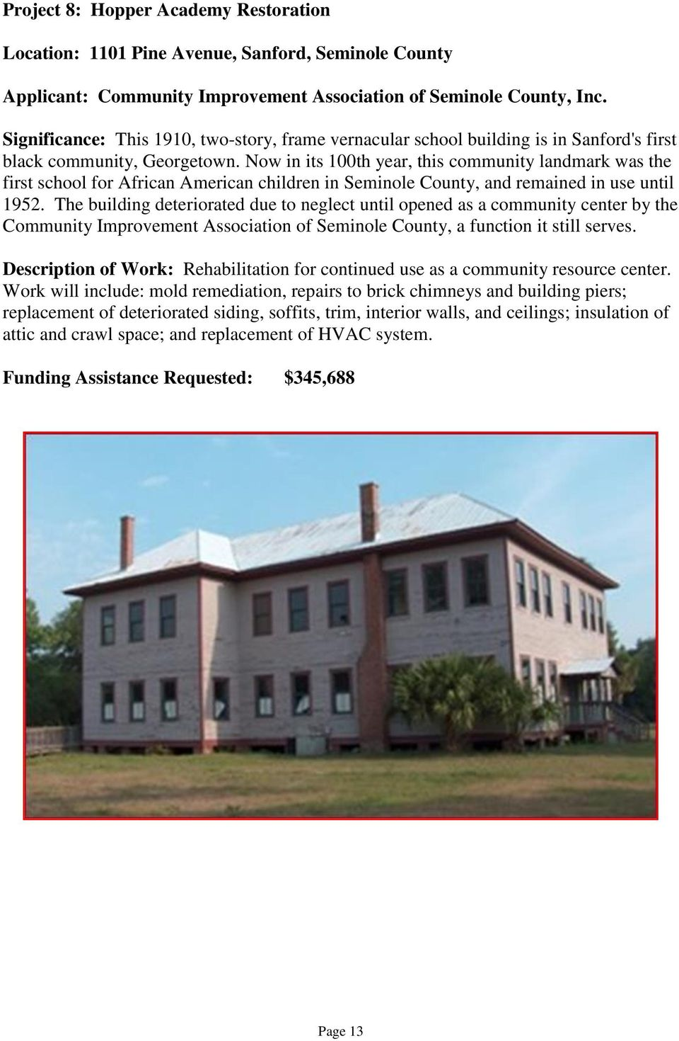Now in its 100th year, this community landmark was the first school for African American children in Seminole County, and remained in use until 1952.