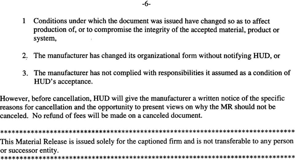 However, before cancellation, HUD will give the manufacturer a written notice of the specific reasons for cancellation and the opportunity to present views on why the MR should not be canceled.