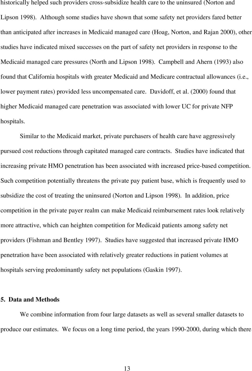 mixed successes on the part of safety net providers in response to the Medicaid managed care pressures (North and Lipson 1998).