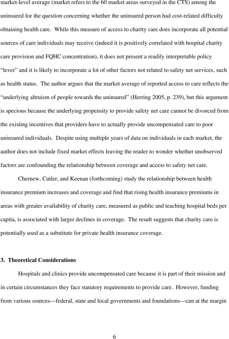 While this measure of access to charity care does incorporate all potential sources of care individuals may receive (indeed it is positively correlated with hospital charity care provision and FQHC