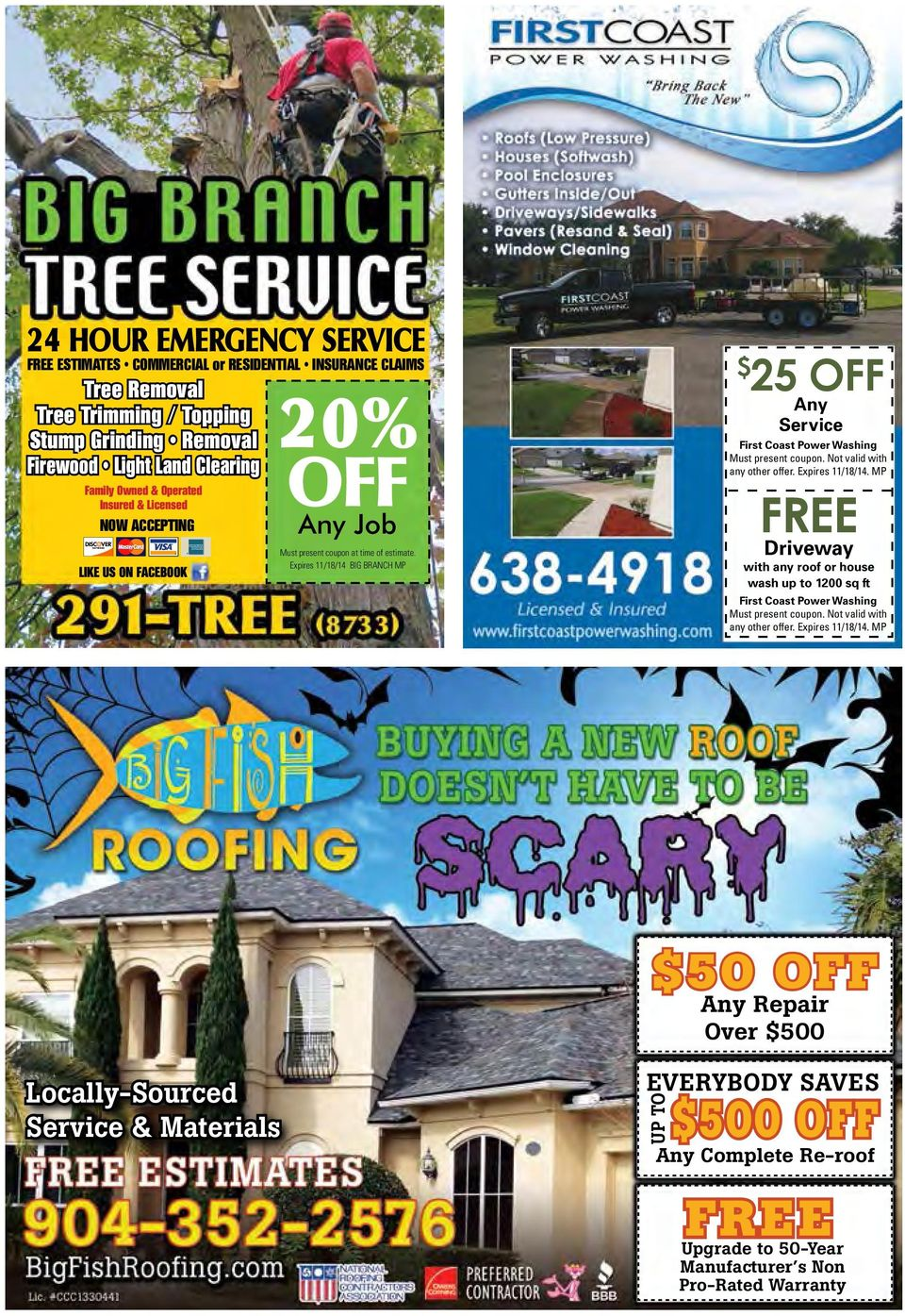 Expires 11/18/14 BIG BRANCH MP 25 OFF Any Service First Coast Power Washing Must present coupon. Not valid with any other offer. Expires 11/18/14.