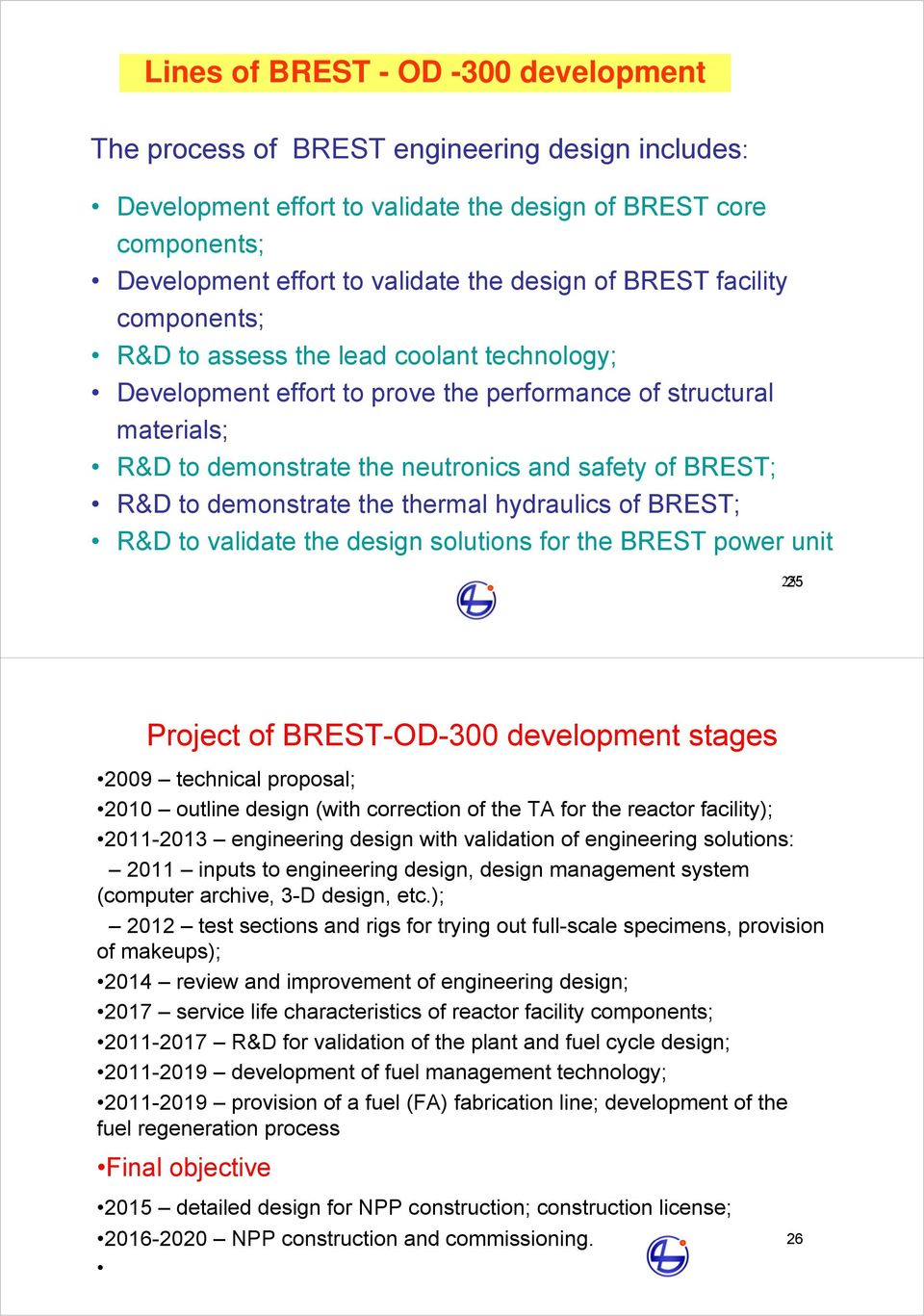to demonstrate the thermal hydraulics of BREST; R&D to validate the design solutions for the BREST power unit 2525 Project of BREST-OD-300 development stages 2009 technical proposal; 2010 outline