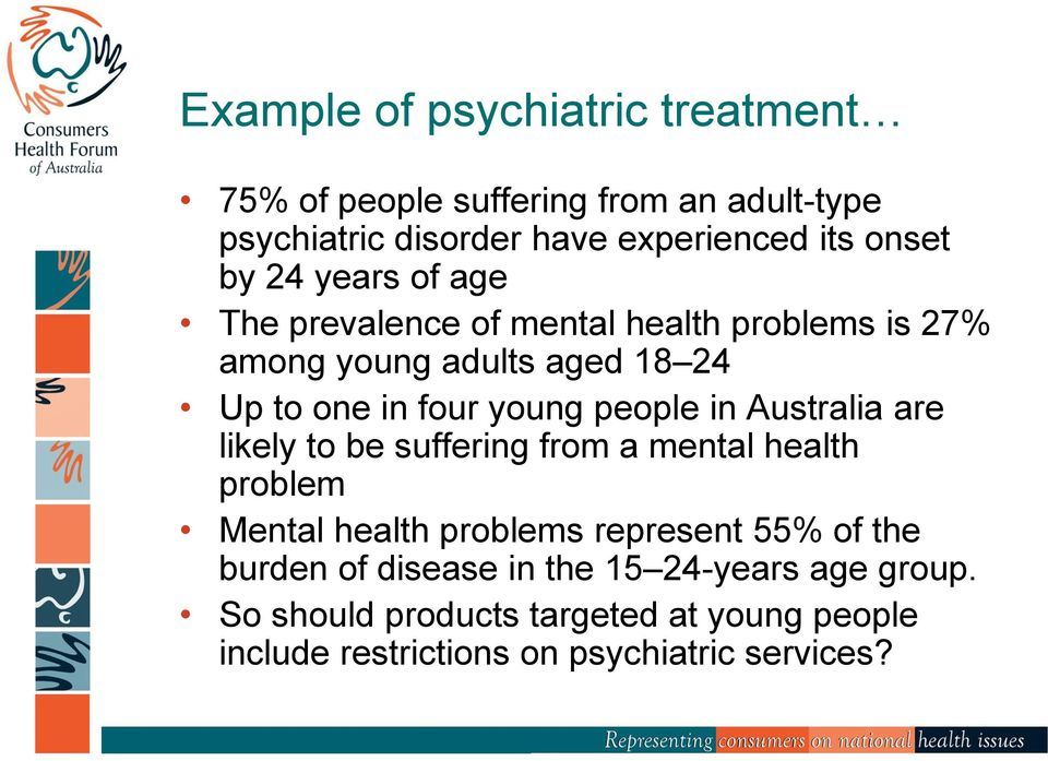 people in Australia are likely to be suffering from a mental health problem Mental health problems represent 55% of the