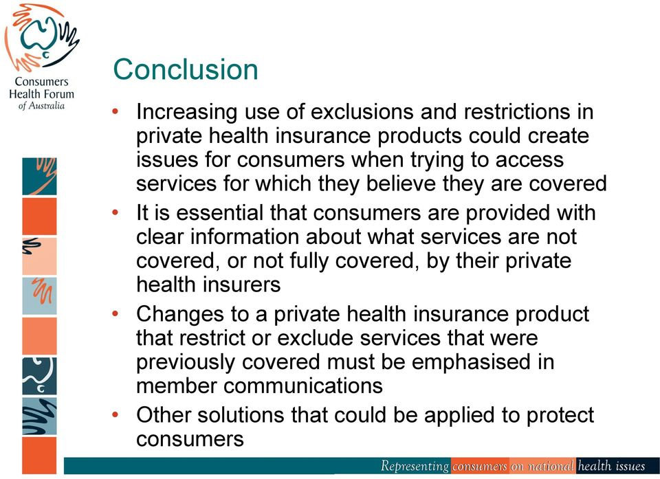 are not covered, or not fully covered, by their private health insurers Changes to a private health insurance product that restrict or exclude