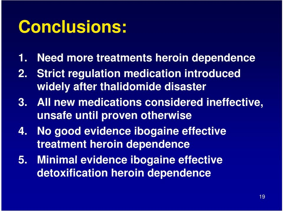 All new medications considered ineffective, unsafe until proven otherwise 4.