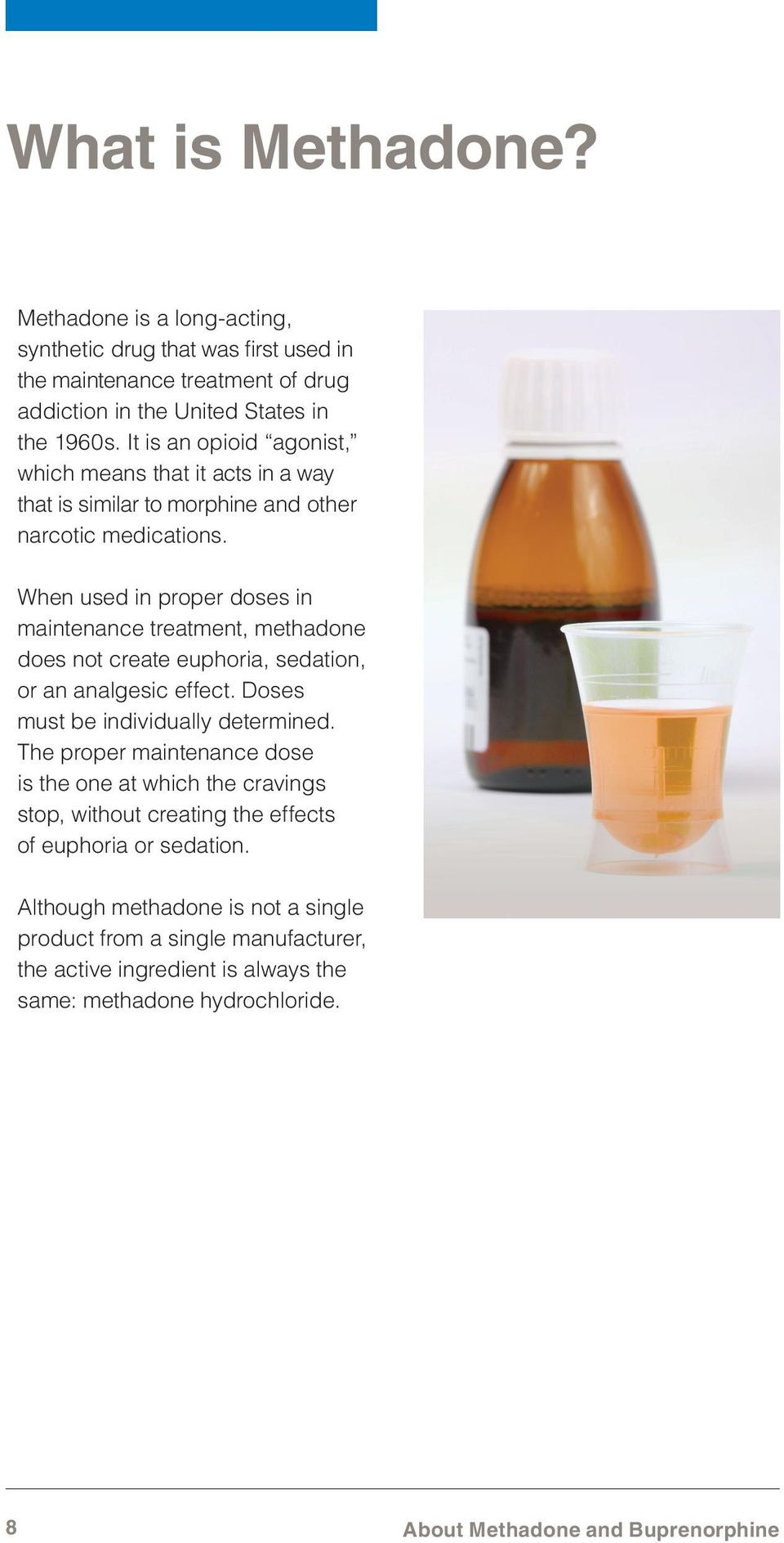 When used in proper doses in maintenance treatment, methadone does not create euphoria, sedation, or an analgesic effect. Doses must be individually determined.