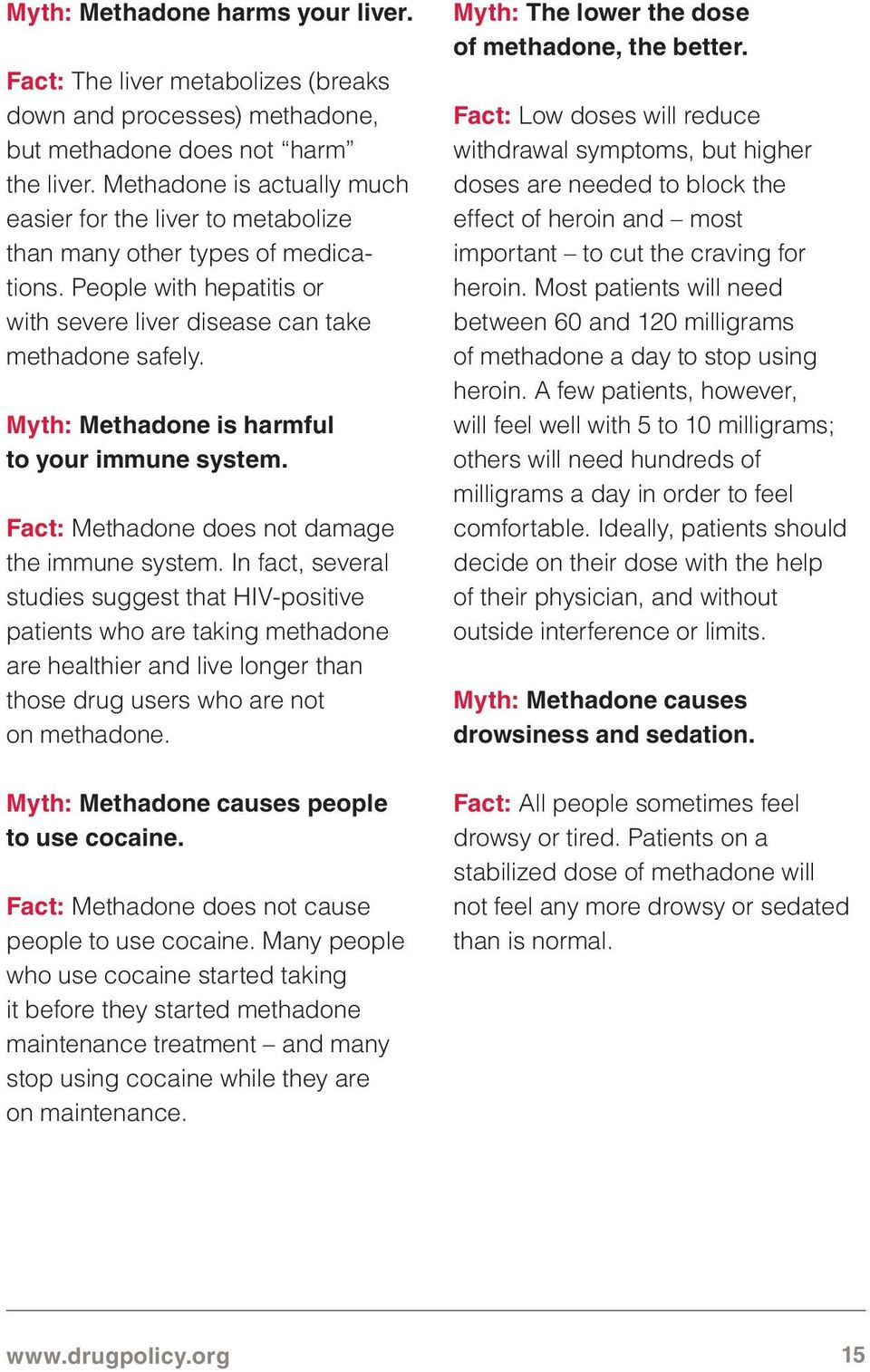 Myth: Methadone is harmful to your immune system. Fact: Methadone does not damage the immune system.