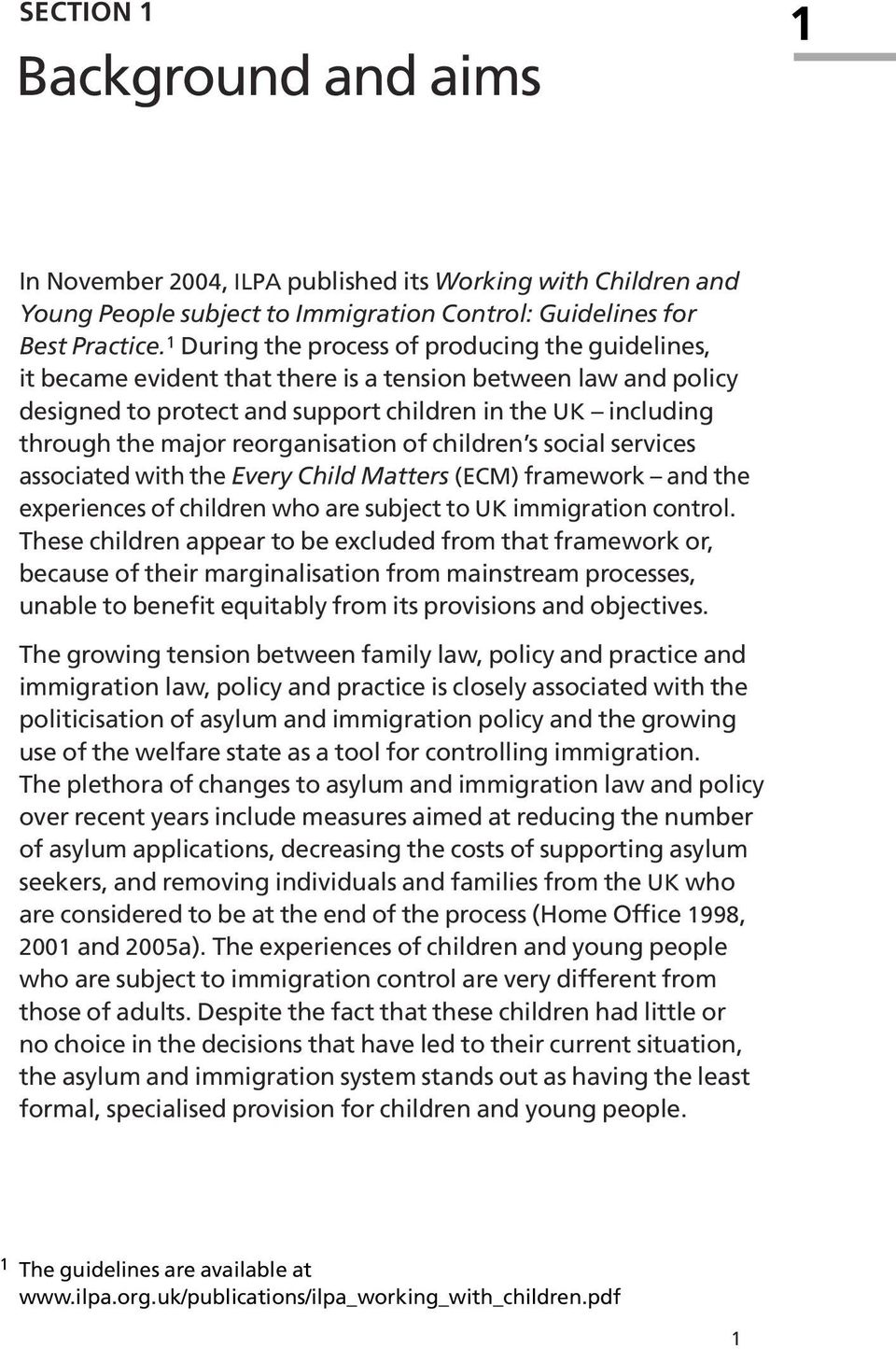 reorganisation of children s social services associated with the Every Child Matters (ECM) framework and the experiences of children who are subject to UK immigration control.