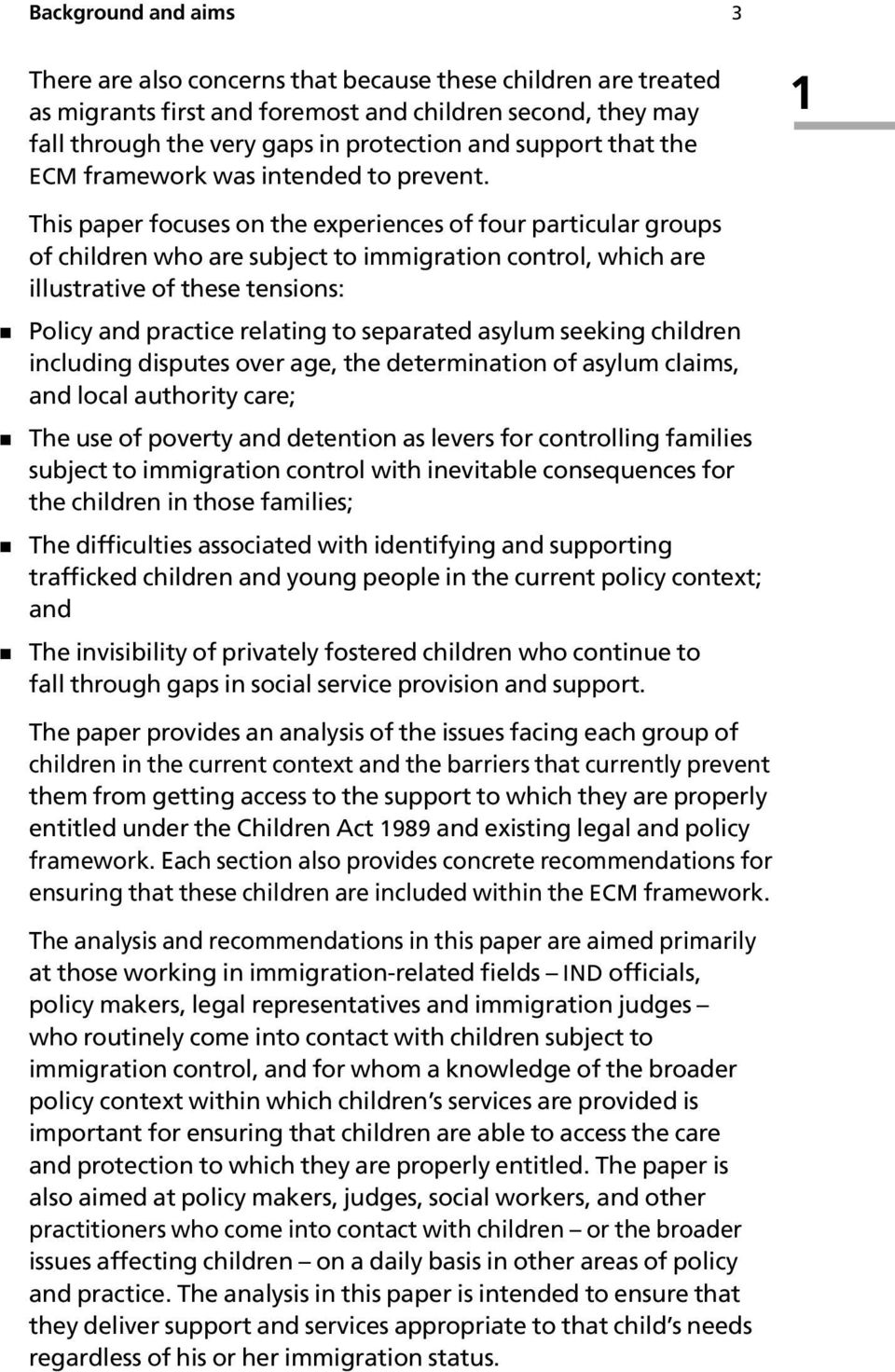 1 This paper focuses on the experiences of four particular groups of children who are subject to immigration control, which are illustrative of these tensions: Policy and practice relating to