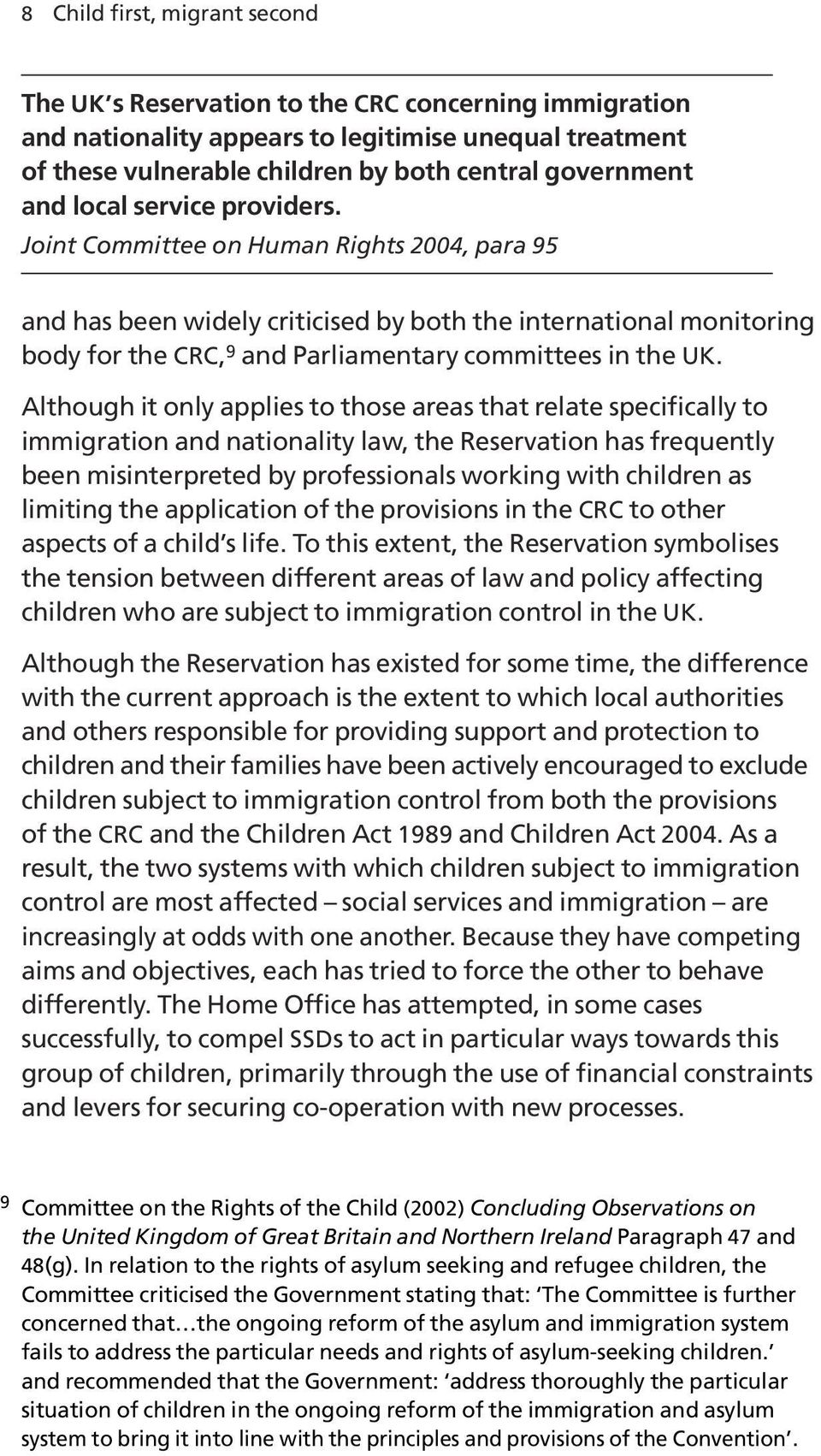 Joint Committee on Human Rights 2004, para 95 and has been widely criticised by both the international monitoring body for the CRC, 9 and Parliamentary committees in the UK.