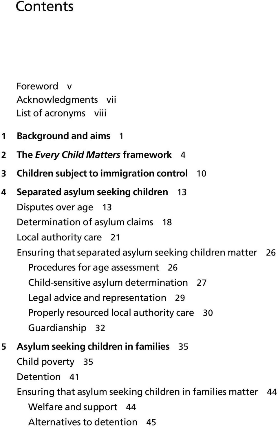 Procedures for age assessment 26 Child-sensitive asylum determination 27 Legal advice and representation 29 Properly resourced local authority care 30 Guardianship 32 5