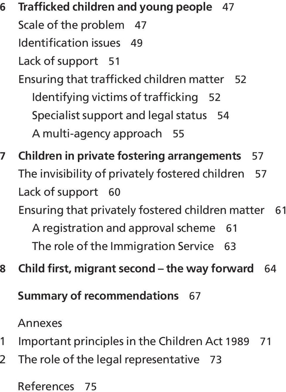 children 57 Lack of support 60 Ensuring that privately fostered children matter 61 A registration and approval scheme 61 The role of the Immigration Service 63 8 Child first,