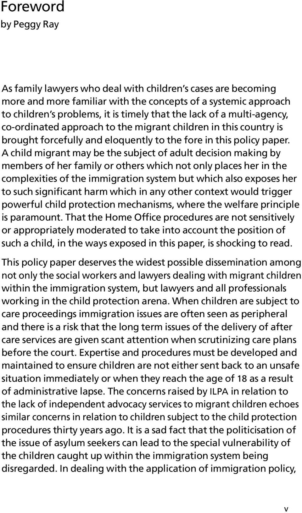 A child migrant may be the subject of adult decision making by members of her family or others which not only places her in the complexities of the immigration system but which also exposes her to