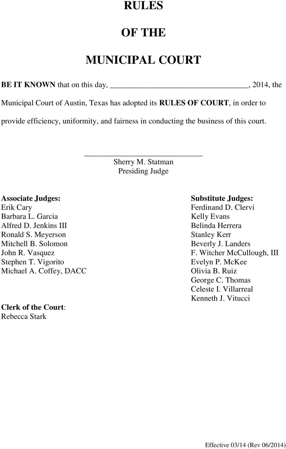 Meyerson Mitchell B. Solomon John R. Vasquez Stephen T. Vigorito Michael A. Coffey, DACC Clerk of the Court: Rebecca Stark Substitute Judges: Ferdinand D.