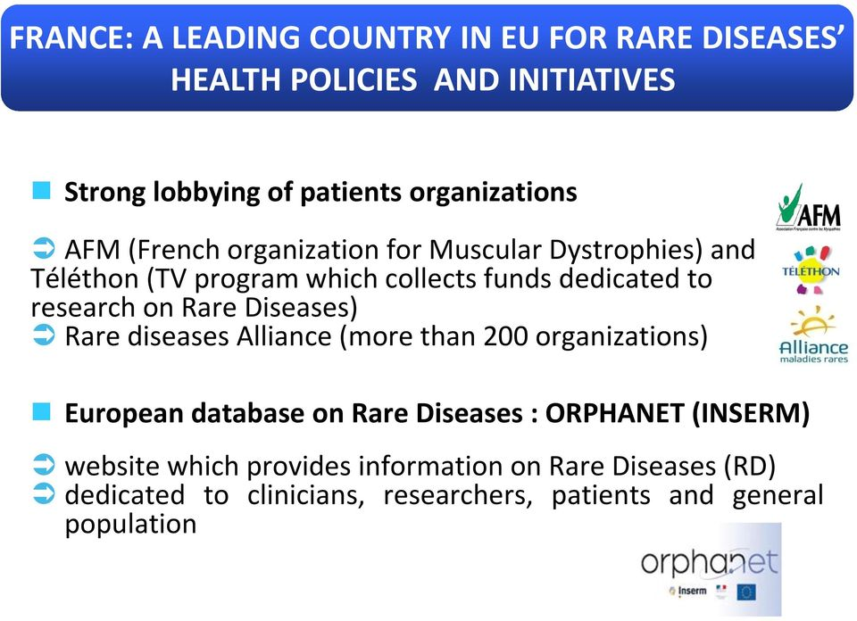 Rare Diseases) Rare diseases Alliance (more than 200 organizations) European database on Rare Diseases : ORPHANET (INSERM)