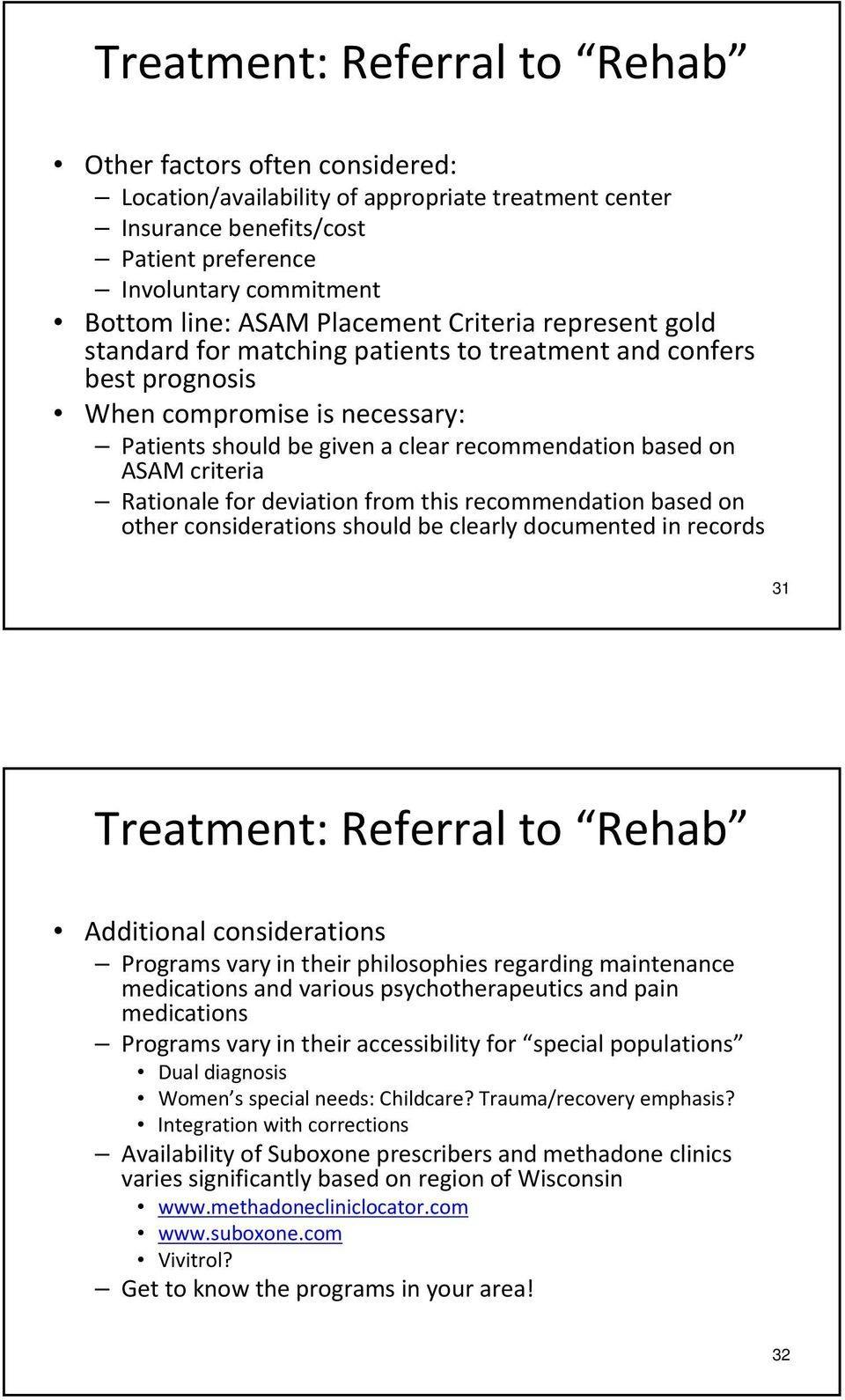 criteria Rationale for deviation from this recommendation based on other considerations should be clearly documented in records 31 Treatment: Referral to Rehab Additional considerations Programs vary