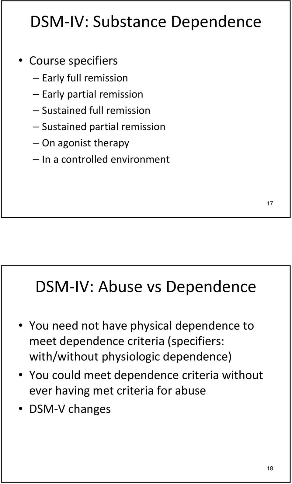 Dependence You need not have physical dependence to meet dependence criteria (specifiers: with/without