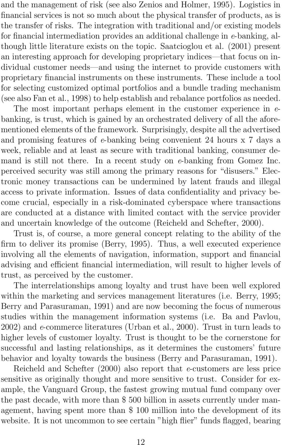 (2001) present an interesting approach for developing proprietary indices that focus on individual customer needs and using the internet to provide customers with proprietary financial instruments on