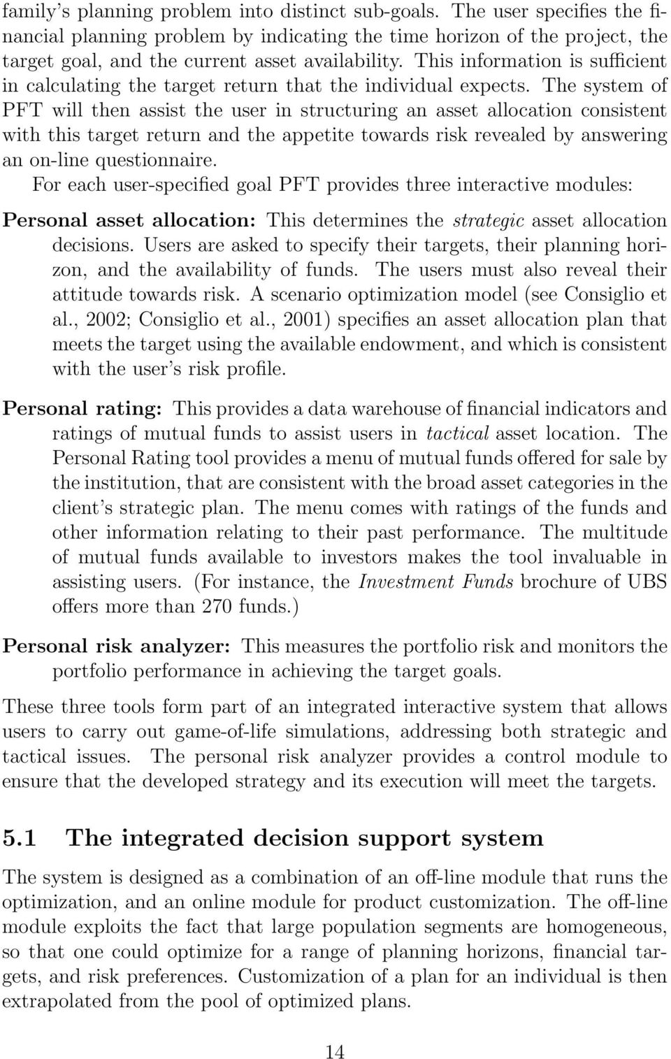 The system of PFT will then assist the user in structuring an asset allocation consistent with this target return and the appetite towards risk revealed by answering an on-line questionnaire.