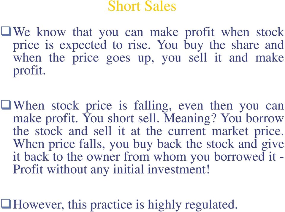 When stock price is falling, even then you can make profit. You short sell. Meaning?