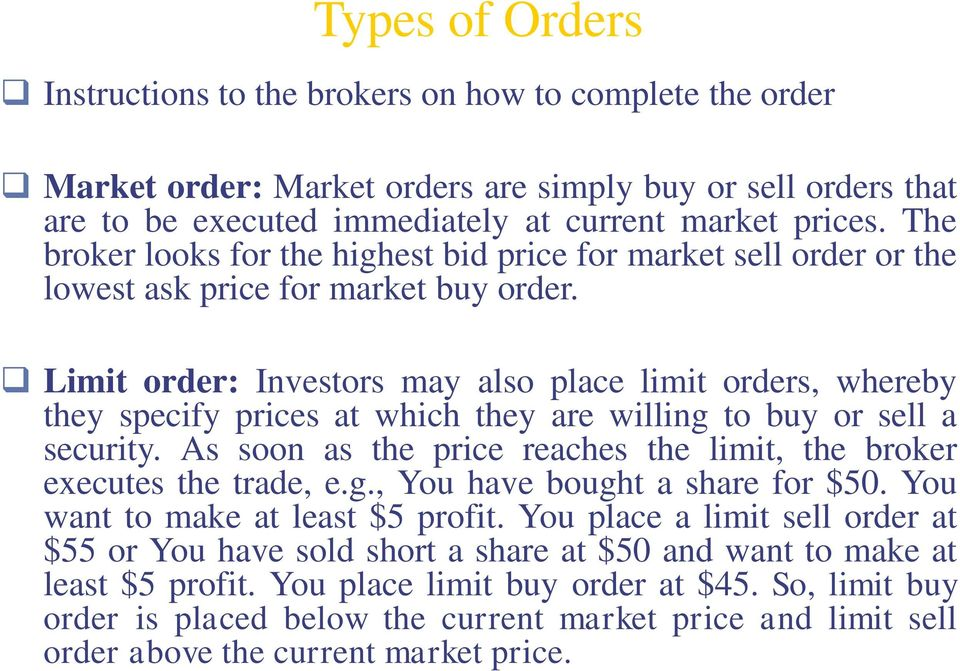 Limit order: Investors may also place limit orders, whereby they specify prices at which they are willing to buy or sell a security.
