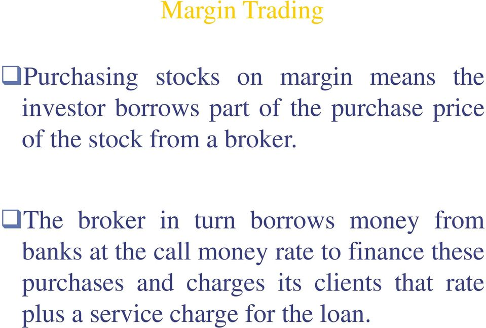 The broker in turn borrows money from banks at the call money rate to