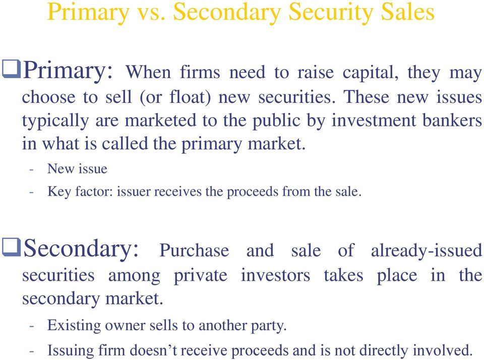 - New issue - Key factor: issuer receives the proceeds from the sale.