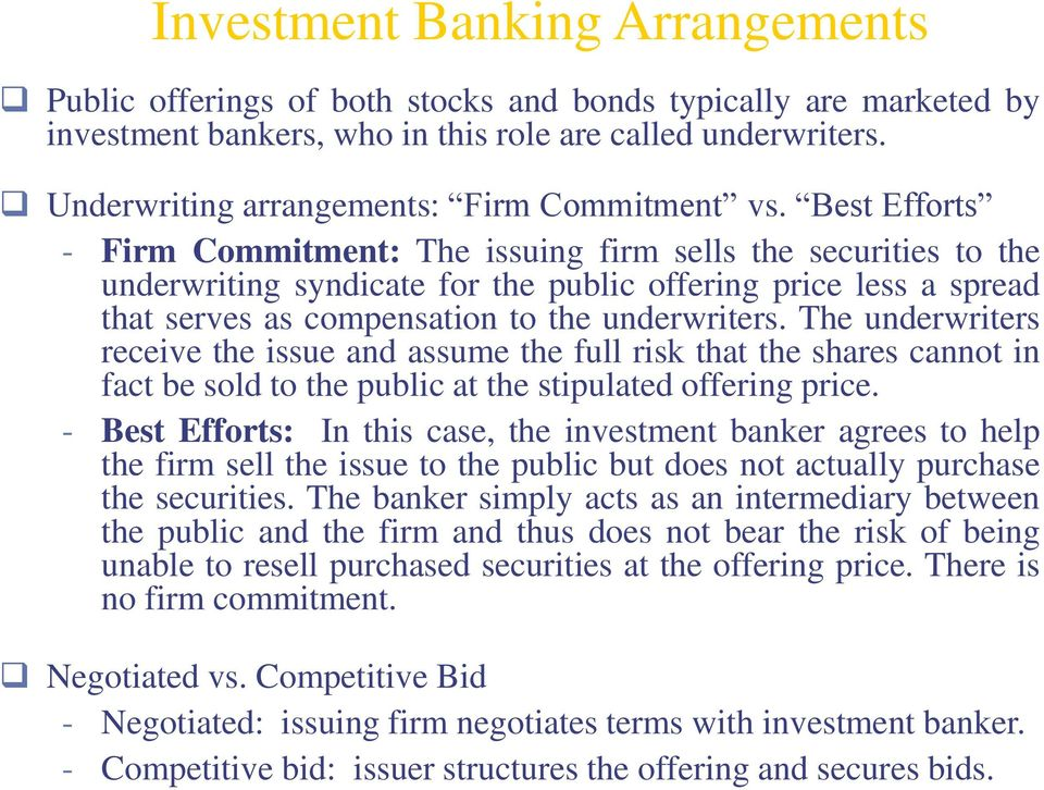 Best Efforts - Firm Commitment: The issuing firm sells the securities to the underwriting syndicate for the public offering price less a spread that serves as compensation to the underwriters.