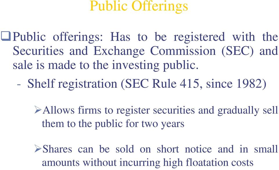 - Shelf registration (SEC Rule 415, since 1982) Allows firms to register securities and