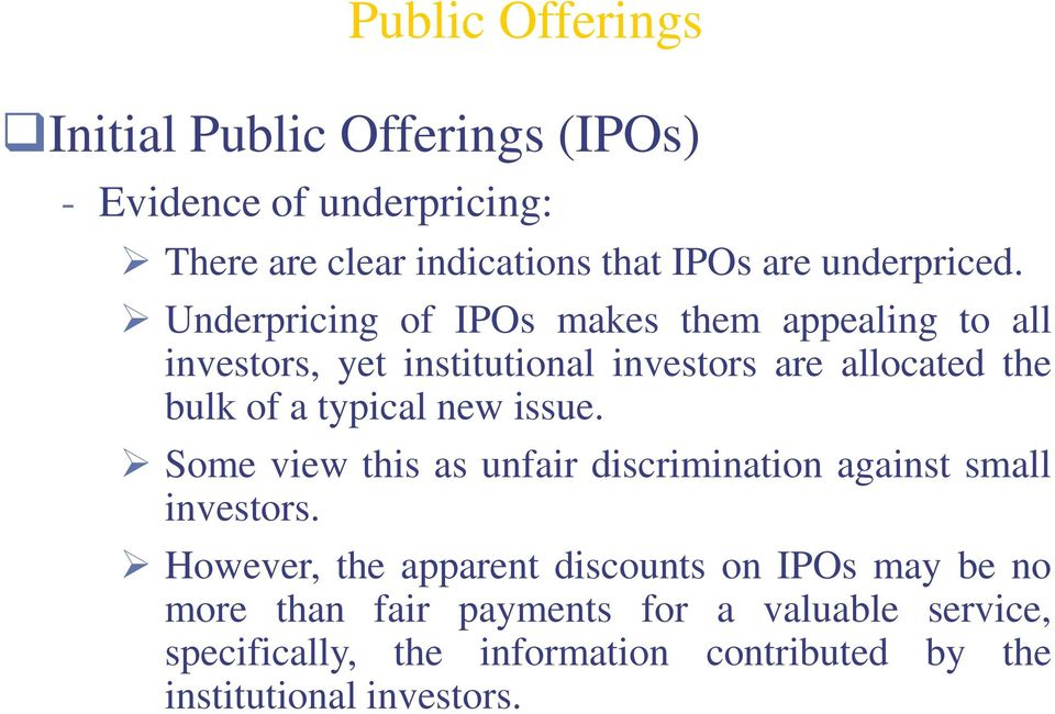 Underpricing of IPOs makes them appealing to all investors, yet institutional investors are allocated the bulk of a typical