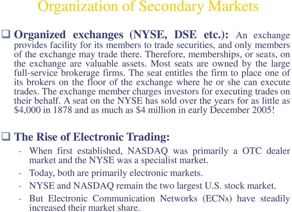 The seat entitles the firm to place one of its brokers on the floor of the exchange where he or she can execute trades. The exchange member charges investors for executing trades on their behalf.