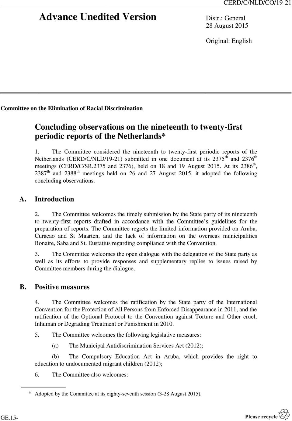 The Committee considered the nineteenth to twenty-first periodic reports of the Netherlands (CERD/C/NLD/19-21) submitted in one document at its 2375 th and 2376 th meetings (CERD/C/SR.
