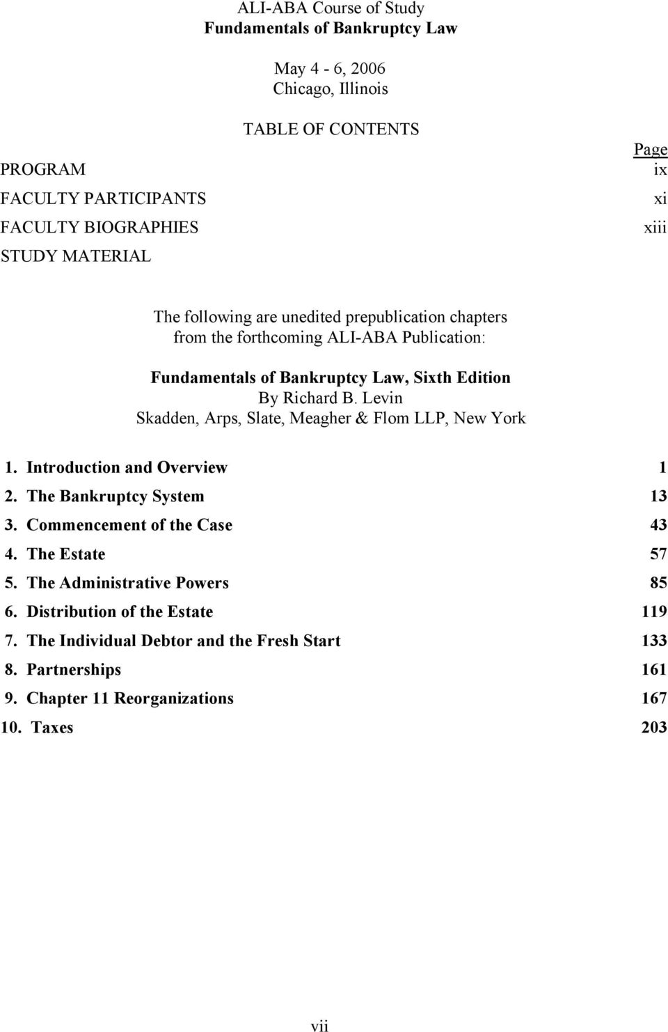Levin Skadden, Arps, Slate, Meagher & Flom LLP, New York 1. Introduction and Overview 1 2. The Bankruptcy System 13 3. Commencement of the Case 43 4. The Estate 57 5.