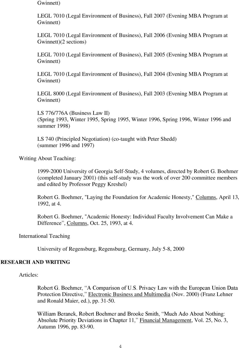 Environment of Business), Fall 2003 (Evening MBA Program at Gwinnett) LS 776/776A (Business Law II) (Spring 1993, Winter 1995, Spring 1995, Winter 1996, Spring 1996, Winter 1996 and summer 1998) LS