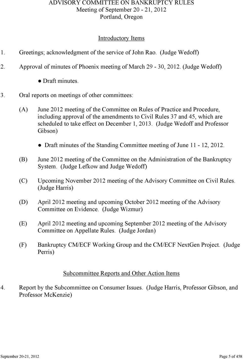 Oral reports on meetings of other committees: (A) June 2012 meeting of the Committee on Rules of Practice and Procedure, including approval of the amendments to Civil Rules 37 and 45, which are