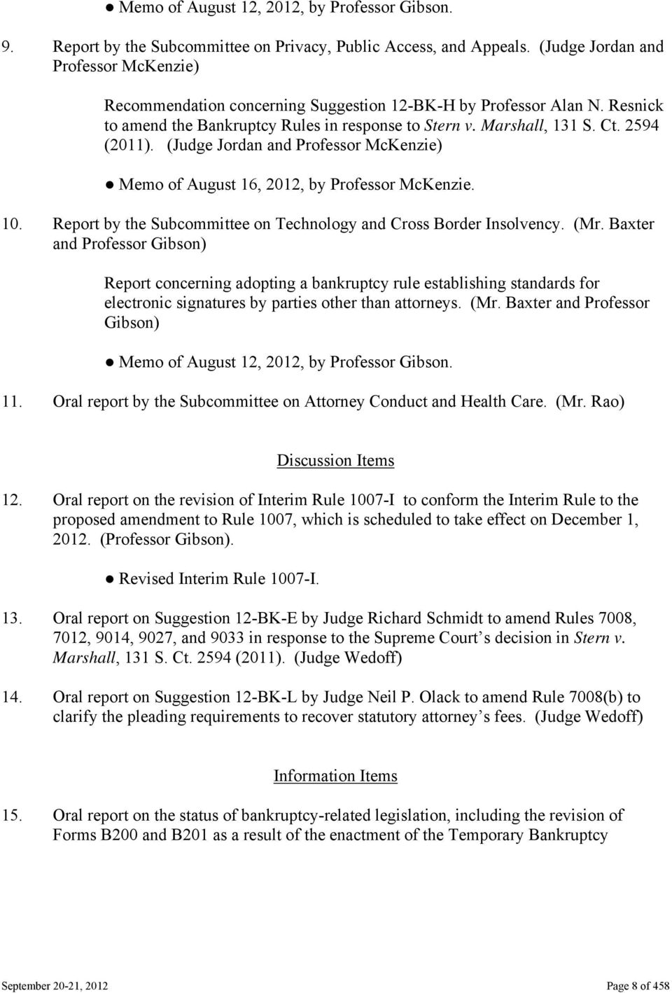 (Judge Jordan and Professor McKenzie) Memo of August 16, 2012, by Professor McKenzie. 10. Report by the Subcommittee on Technology and Cross Border Insolvency. (Mr.