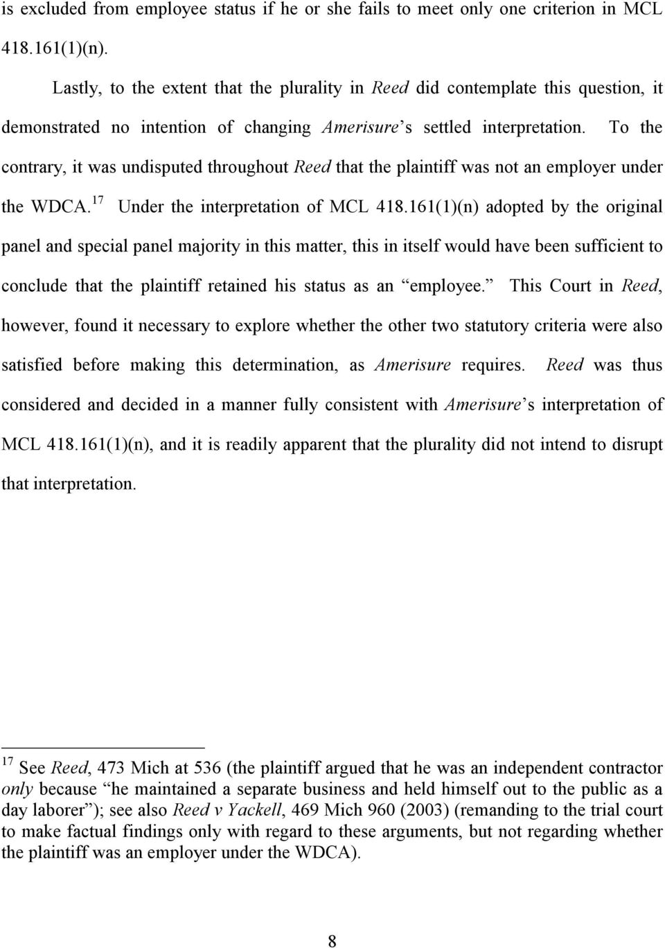 To the contrary, it was undisputed throughout Reed that the plaintiff was not an employer under the WDCA. 17 Under the interpretation of MCL 418.