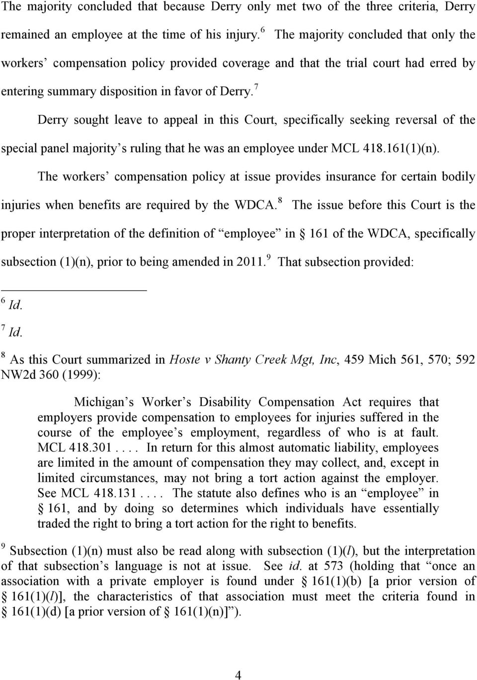 7 Derry sought leave to appeal in this Court, specifically seeking reversal of the special panel majority s ruling that he was an employee under MCL 418.161(1)(n).