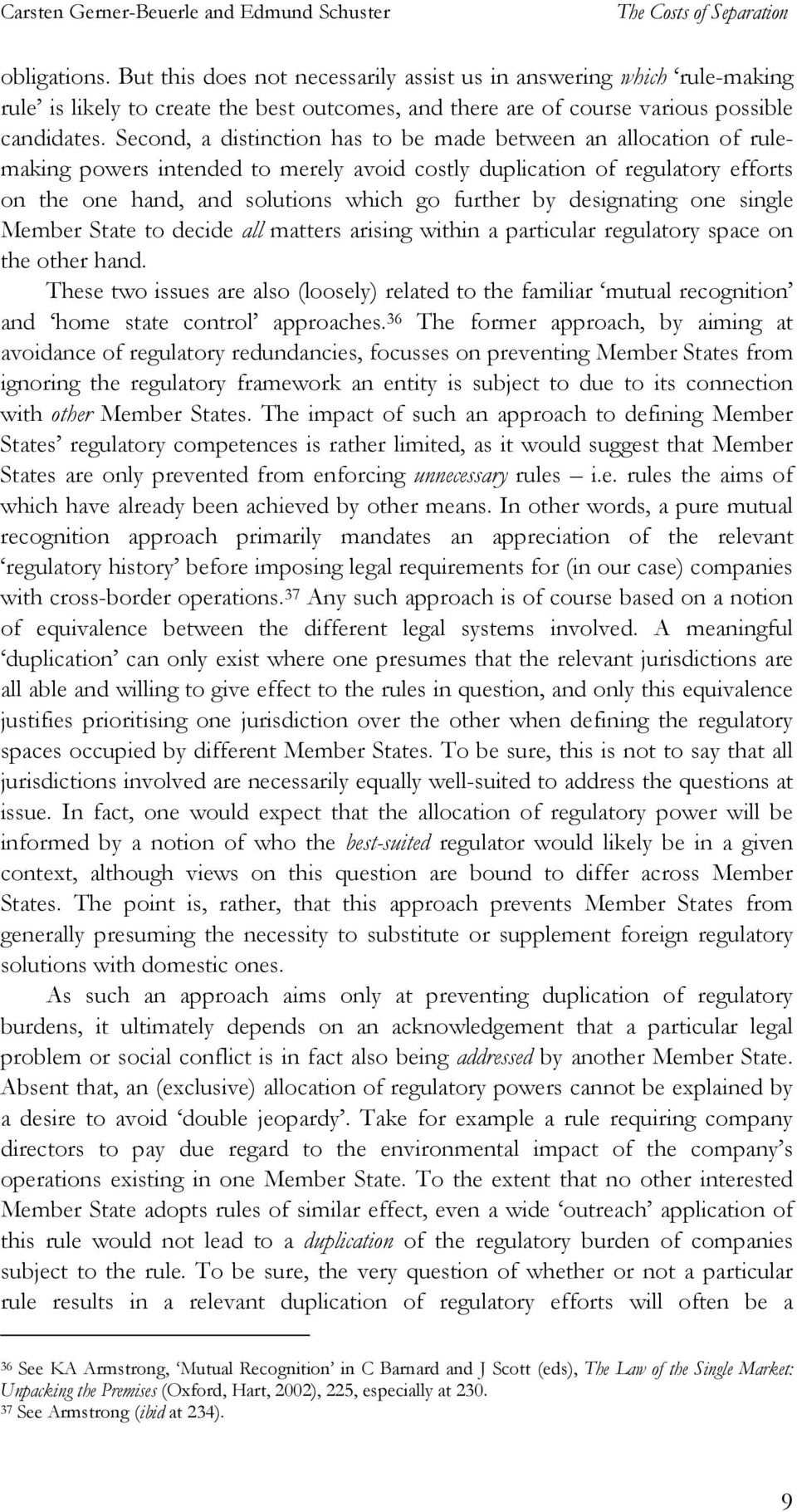 Second, a distinction has to be made between an allocation of rulemaking powers intended to merely avoid costly duplication of regulatory efforts on the one hand, and solutions which go further by