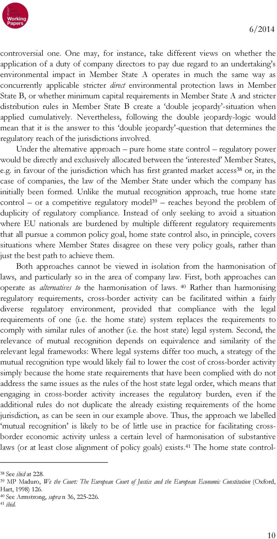 same way as concurrently applicable stricter direct environmental protection laws in Member State B, or whether minimum capital requirements in Member State A and stricter distribution rules in